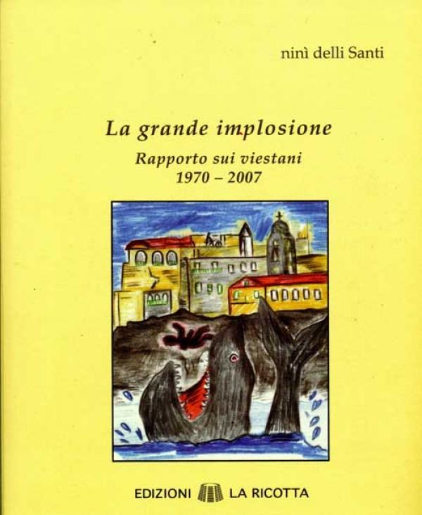 """Il Libro/ """"La grande implosione. Rapporto sui viestani 1970-2007"""" di ninì delli Santi"""
