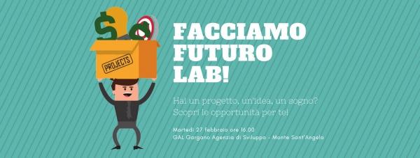 """Hai un progetto, un'idea, un sogno? Vieni al """"Facciamo Futuro Lab"""" del GAL Gargano Un'occasione per conoscere le opportunità per """"fare impresa"""""""